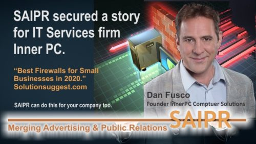 """SAIPR helped Dan Fusco at Inner PC demonstrate his expertise by placing him in an industry story titled, """"Best Firewalls for Small Businesses in 2020."""""""